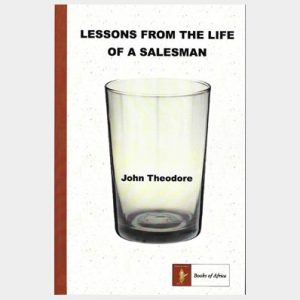 Lessons from the life of a salesman by John Theodore