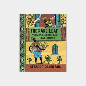 The Rare Leaf: Yoruba Legends and Love Stories by Olabode Ogunlana