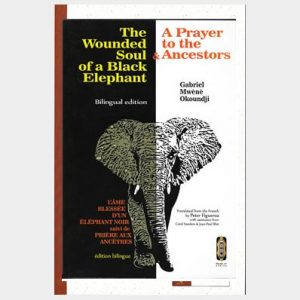 The Wounded Soul of a Black Elephant & A Prayer to the Ancestors by Gabriel Mwene Okoundji