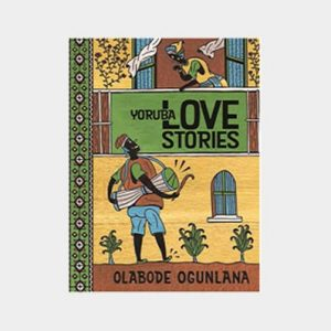 Yoruba love stories by Olabode Ogunlana