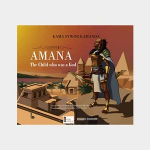 Amana, The child who was a god by Kama Sywor Kamanda