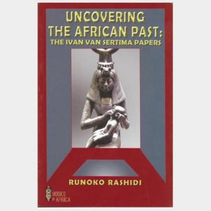 Uncovering the African Past: The Ivan Van Sertima Papers by Runoko Rashidi