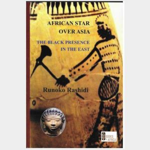 African Star over Asia: the Black presence in the East by R. Rashidi