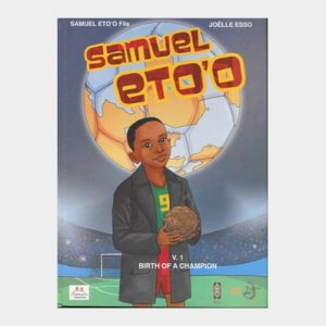 Samuel Eto'o: Birth of a Champion by Samuel Eto'o and Joelle Esso