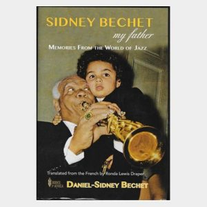 Sidney Bechet, My father memories from the World of jazz by Daniel Sidney