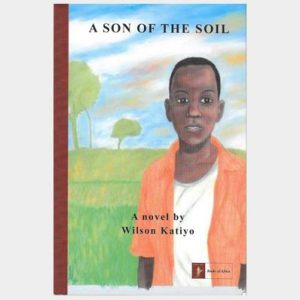 A Son of the Soil by Wilson Katiyo
