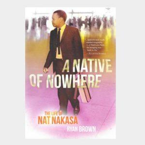 A native of Nowhere: A Biography of Nat Nakasa