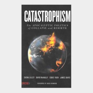 Catastrophism: The Apocalyptic Plotics of Collapse and Rebirth
