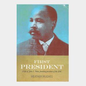 The First President – A life of John L. Dube founding President