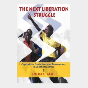The Next Liberation Struggle – Capitalism Socialism and Democracy in Southern Africa